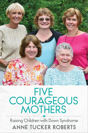 Five Courageous Mothers: Raising Children with Down Syndrome